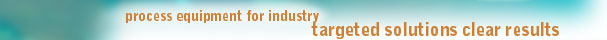 process equipment for industry; targeted solutions, clear results